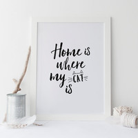Home Is Where My Cat Is,Crazy Cat Lady,I Love Cat,Cat Print,Home Decor,Typography Art Print,Inspiring Quote,Wall Art,Printable Quote,Quote