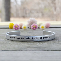 Just Look At The Flowers Bracelet - Spring - The Walking Dead - Under 20 - Cuff - Quote - Pop Culture - Modern - Looks Like Silver