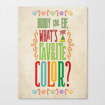 Buddy the Elf, What's Your Favorite Color? Canvas Print by Noonday Design