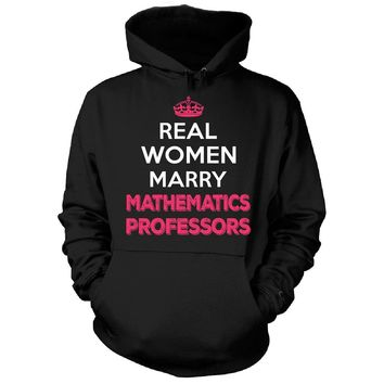 Real Women Marry Mathematics Professors. Cool Gift - Hoodie