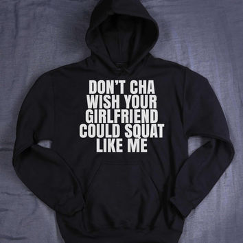 Don't Cha Wish Your Girlfriend Could Squat Like Me Hoodie Slogan Mean Girls Gym Work Out Fitness Lifting Sweatshirt Jumper