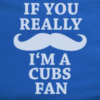 Blue Custom 1 Color If You Really Mustache I'm A Chicago Chicago Cubs Fan Tee Tshirt T-Shirt