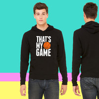 basketball - that's my game Hoodie sweatshirt