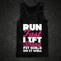 Run Fast Lift Strong Fit Girls Do It Well
