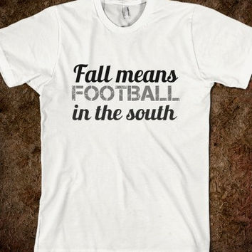 Fall Means Football in the South Adult Short or Long Sleeved T-Shirt