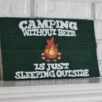 Camping Without Beer Is Just Sleeping Outside Handmade, Hand Painted, Rustic, Reclaimed Wood Camping Sign