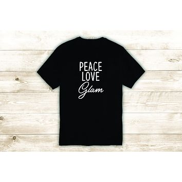 Peace Love Glam T-Shirt Tee Shirt Vinyl Heat Press Custom Quote Inspirational Cute Girls Beauty Make Up Brows Lips Lashes Teen