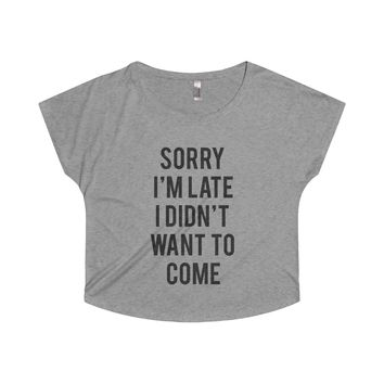 Sorry I'm Late I didn't Want To Come Women's Tri-Blend Dolman