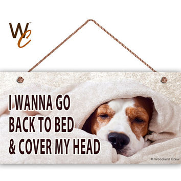 "Cute Dog Sign, I Wanna Go Back To Bed & Cover My Head Sign, Weatherproof, 5"" x 10"" Sign, Great Gift, Love Dogs, Pet Sign, Made To Order"