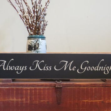 Always Kiss Me Goodnight wood sign wedding  gift - anniversary gift