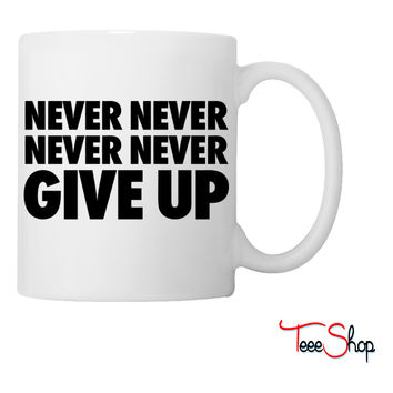 Never Never Never Never Give Up Coffee & Tea Mug