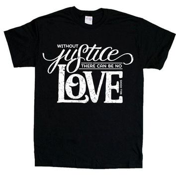 Without Justice There Can Be No Love -- Unisex T-Shirt