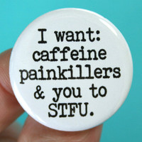 i want caffeine painkillers and you to stfu by thecarboncrusader