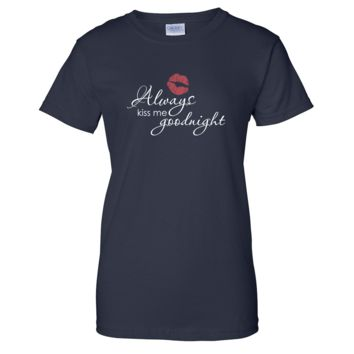 Always Kiss Me Goodnight Ladies T Shirt
