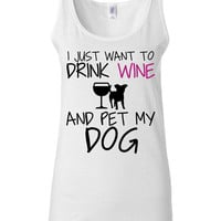 Funny T Shirt - Dog Lover - Wine Lover - I Just Want To Drink Wine and Pet My Dog - Workout Clothes
