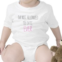Funny I'm Not Allowed to Date baby girl humorous