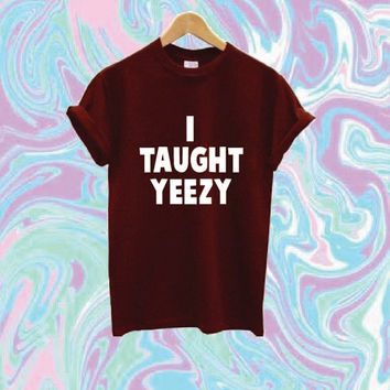 I Taught Yeezy Shirt