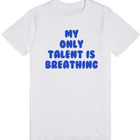 My only talent is breathing. | T-Shirt | SKREENED