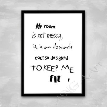 My room is not messy, Funny quote, Instant download,  Humor quote, Digital print, Home /office decor, Digital download, teen room decor