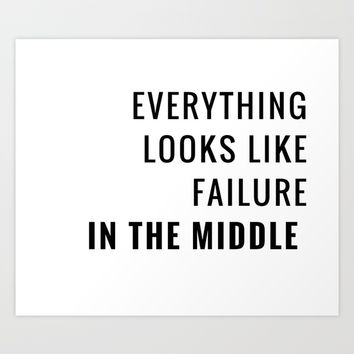 Everything looks like failure in the middle - Motivational Quote Art Print by Love from Sophie