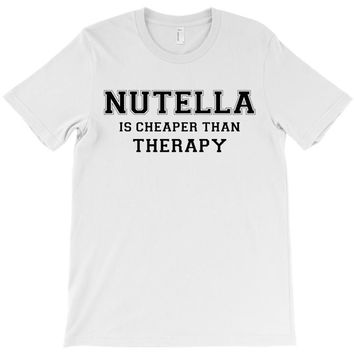 Nutella Is Cheaper Than Therapy T-Shirt