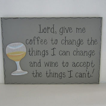 "Ready to Ship Hand Painted Funny Wine Sign, ""Lord, give me coffee to change the things I can change and wine to accept the things I can't."""