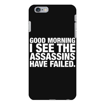 Good Morning. I See The Assassins Have Failed iPhone 6/6s Plus  Shell Case
