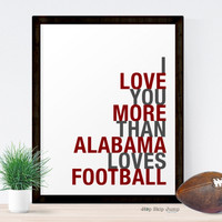 I Love You More Than Alabama Loves Football sports typography art print