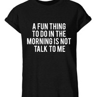 A Fun Thing To Do In The Morning Is Not Talk To Me Unisex Graphic Tee