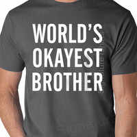 Christmas Gift World's Okayest Brother MENS T shirt Son Gift Brother Gift Husband Gift Uncle Gift Tshirt Cool Shirt