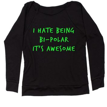 I Hate Being Bipolar, It's Awesome Slouchy Off Shoulder Oversized Sweatshirt