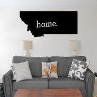 Montana Home Decal - Home Decor - Car Decal - USA - America - Indoor - Outdoor - Cottage - Perfect Gift - High Quality Vinyl Graphic