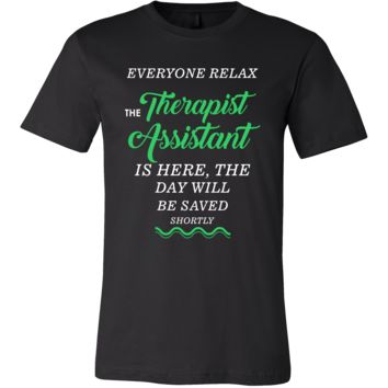 Therapist Assistant Shirt - Everyone relax the Therapist Assistant the day will be save shortly - Profession Gift