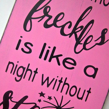 A girl without freckles is like a night without stars/Rustic, Primitive Handmade Wood sign/Girl's Room Decor