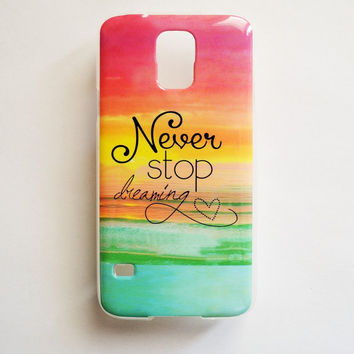 Samsung Galaxy S5 Quote Case Soft Plastic Never Stop Dreaming Galaxy S5 Back Cover Cute Samsung S5 Cover