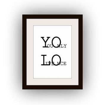 YOLO, Printable Wall Art, black and white, love quotes print, bedroom decal, Scandinavian, Famous Trendy, you only lives once, teen fun deco