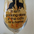 Cat Lover's Wine Glass, Pint Glass or Beer Stein. It isn't drinking alone if the cats are home.