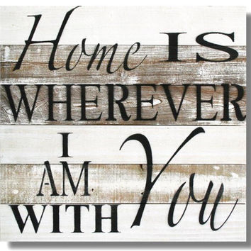 Reclaimed Wood Wall Art Sign (XL), Home is Wherever I am with You