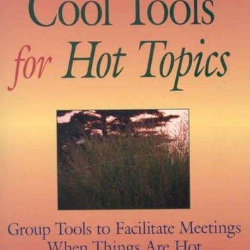 The Little Book of Cool Tools for Hot Topics: Group Tools to Facilitate Meetings When Things Are Hot (The Little Books of Justice And Peacebuilding)