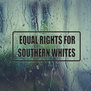 Equal Rights For Southern Whites Vinyl Decal (Permanent Sticker)
