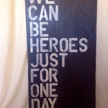 david bowie. we can be heroes just for one day. inspirational wood sign. wall decor.