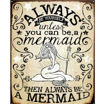 Always Be A Mermaid Vintage Vibe Tin Sign
