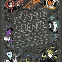 "Women in Science: 50 Fearless Pioneers Who Changed the World by Rachel Ignotofsky  - Plus Free ""Read Feminist Books"" Pen"