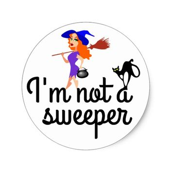 I am not a sweeper customizable classic round sticker