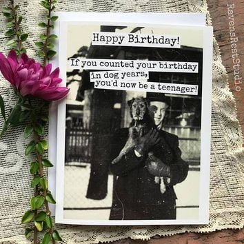 If You Counted Your Age In Dog Years, You'd Now Be A Teenager! Funny Vintage Style Happy Birthday Card FREE SHIPPING
