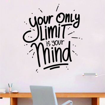 Your Only Limit is Your Mind Quote Wall Decal Sticker Bedroom Room Art Vinyl Inspirational Motivational Teen School Baby Nursery Kids Office Gym