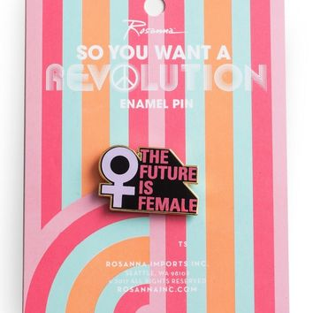 So You Want a Revolution The Future is Female Pin