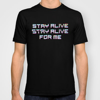 Stay Alive; Stay Alive T-shirt by JREMIGIO