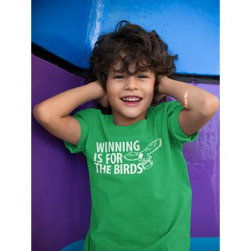 Winning Is For The Birds Toddler T-Shirt