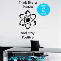 Think like a proton and stay positive wall decal Art Decor  education educational Science home decor Atom space